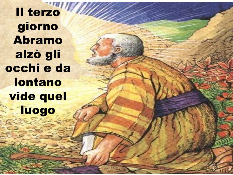 Il terzo giorno Abramo alzò gli occhi e da lontano vide quel luogo
