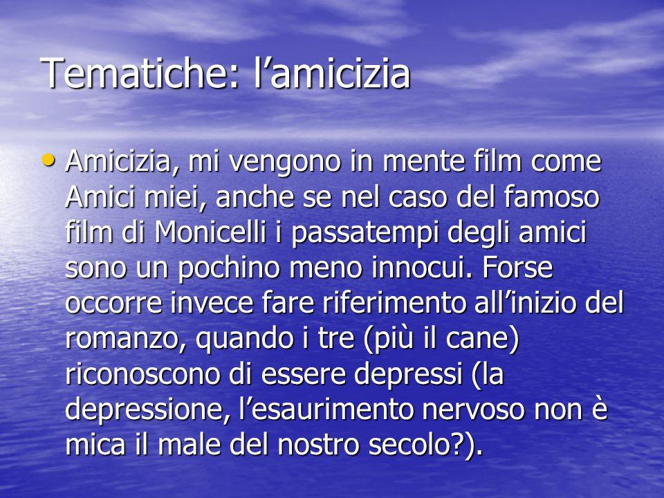 Tematiche: l'amicizia Amicizia, mi vengono in mente film come Amici miei, anche se nel caso del famoso film di Monicelli i passatempi degli amici sono un pochino meno innocui.