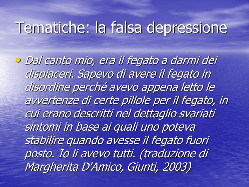 Tematiche: la falsa depressione Dal canto mio, era il fegato a darmi dei dispiaceri.