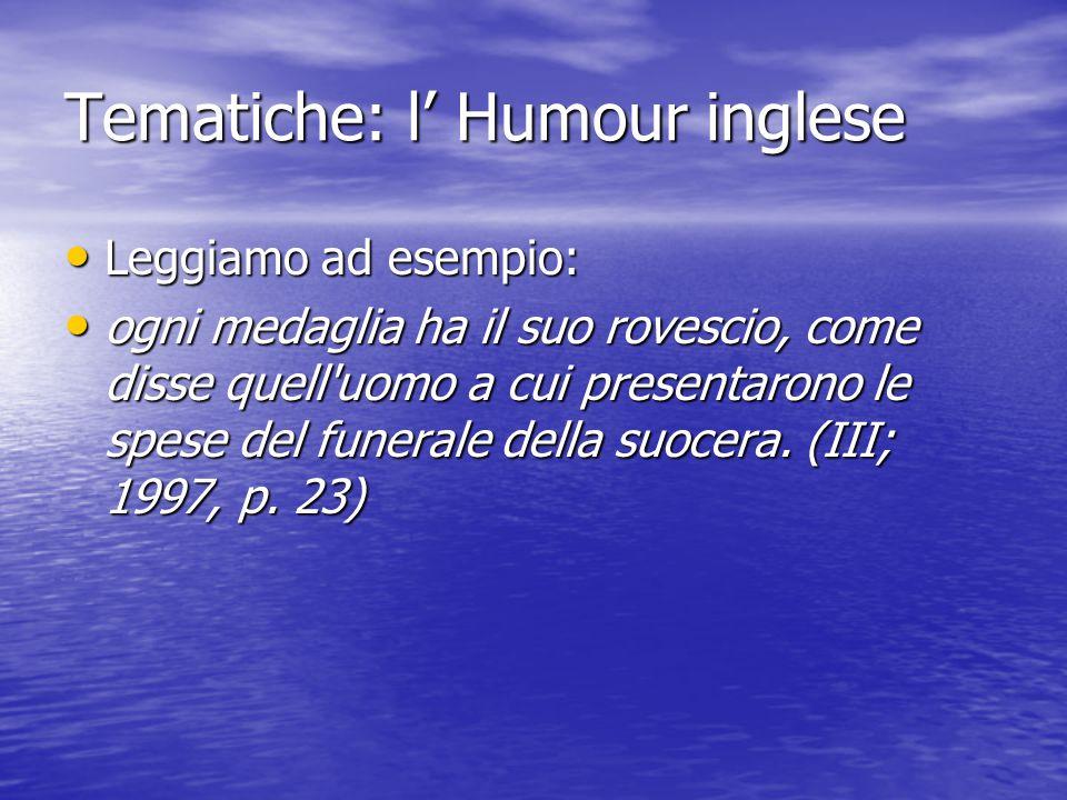 Tematiche: l' Humour inglese Leggiamo ad esempio: Leggiamo ad esempio: ogni medaglia ha il suo rovescio, come disse quell uomo a cui presentarono le spese del funerale della suocera.