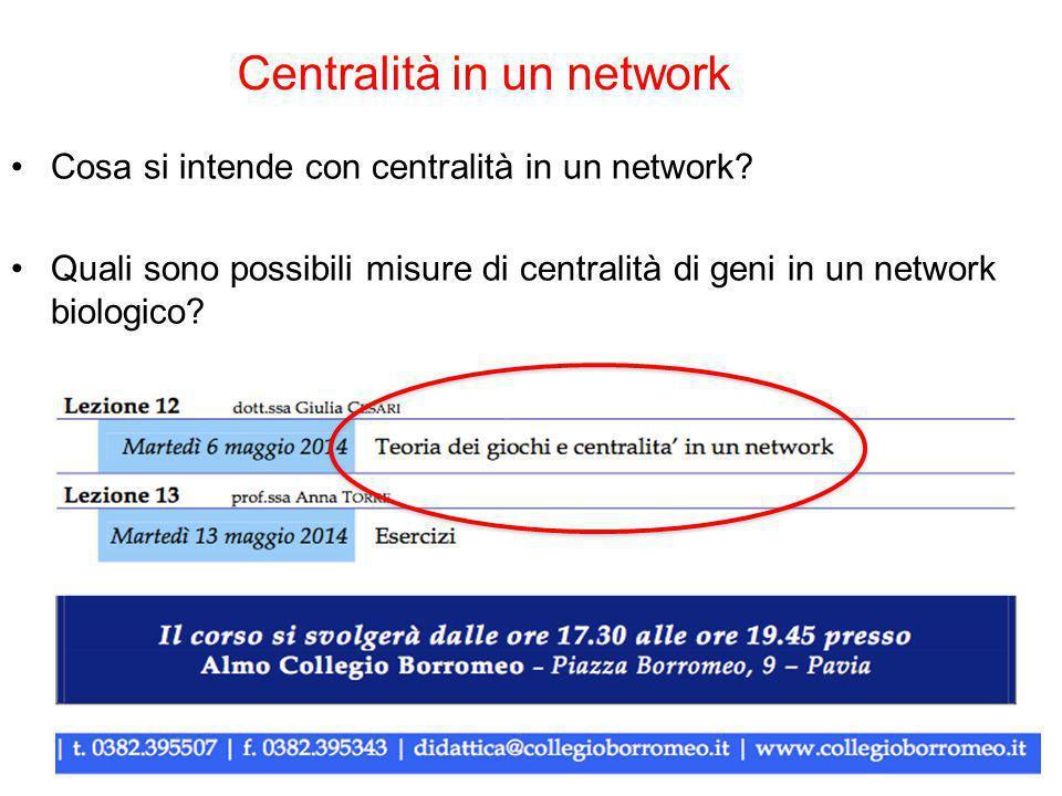 Cosa si intende con centralità in un network? Quali sono possibili misure di centralità di geni in un network biologico? Centralità in un network