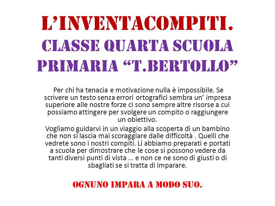 """L'INVENTACOMPITI. Classe quarta scuola primaria """"T.Bertollo"""" Per chi ha tenacia e motivazione nulla è impossibile. Se scrivere un testo senza errori o"""