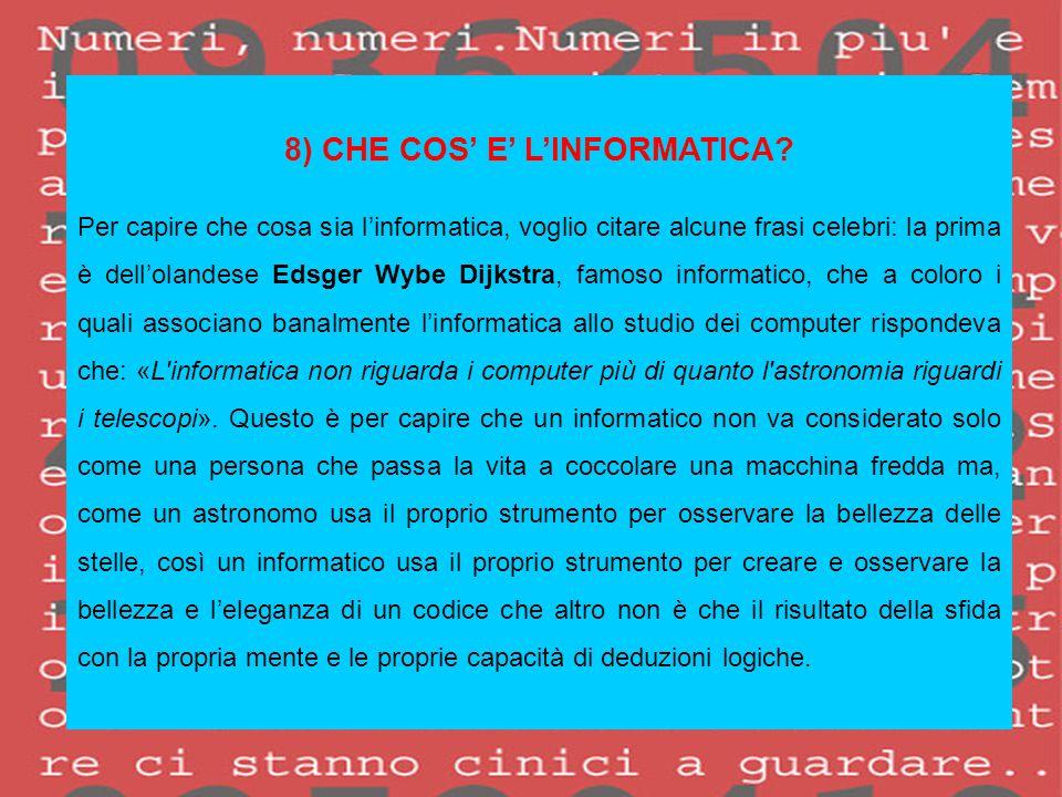8) CHE COS' E' L'INFORMATICA? Per capire che cosa sia l'informatica, voglio citare alcune frasi celebri: la prima è dell'olandese Edsger Wybe Dijkstra