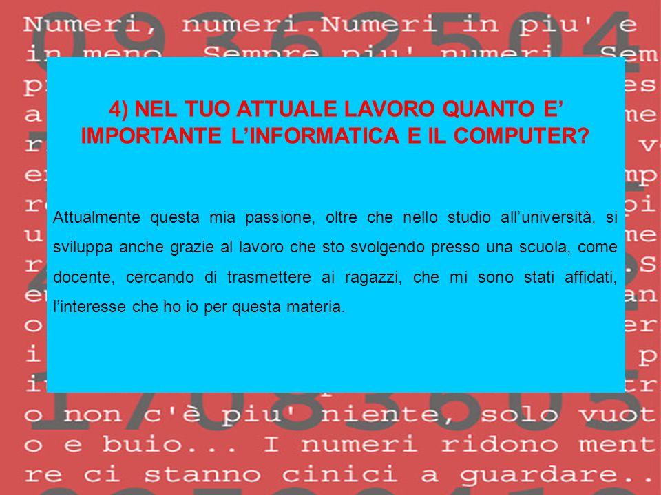4) NEL TUO ATTUALE LAVORO QUANTO E' IMPORTANTE L'INFORMATICA E IL COMPUTER.