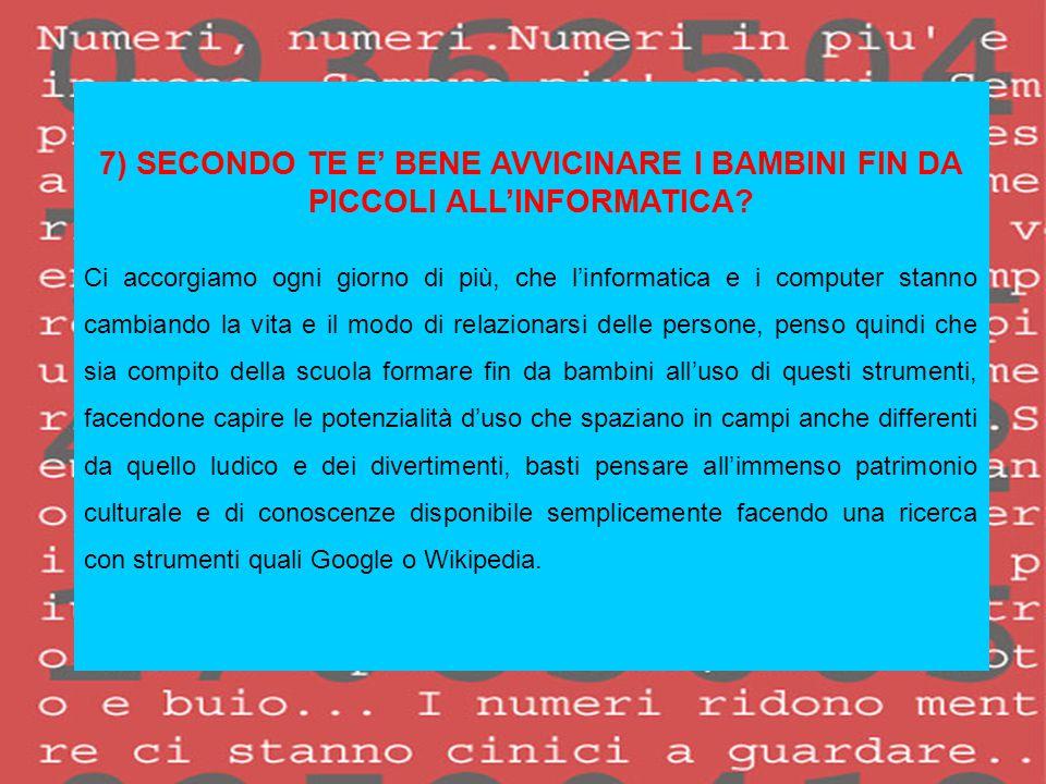 7) SECONDO TE E' BENE AVVICINARE I BAMBINI FIN DA PICCOLI ALL'INFORMATICA.