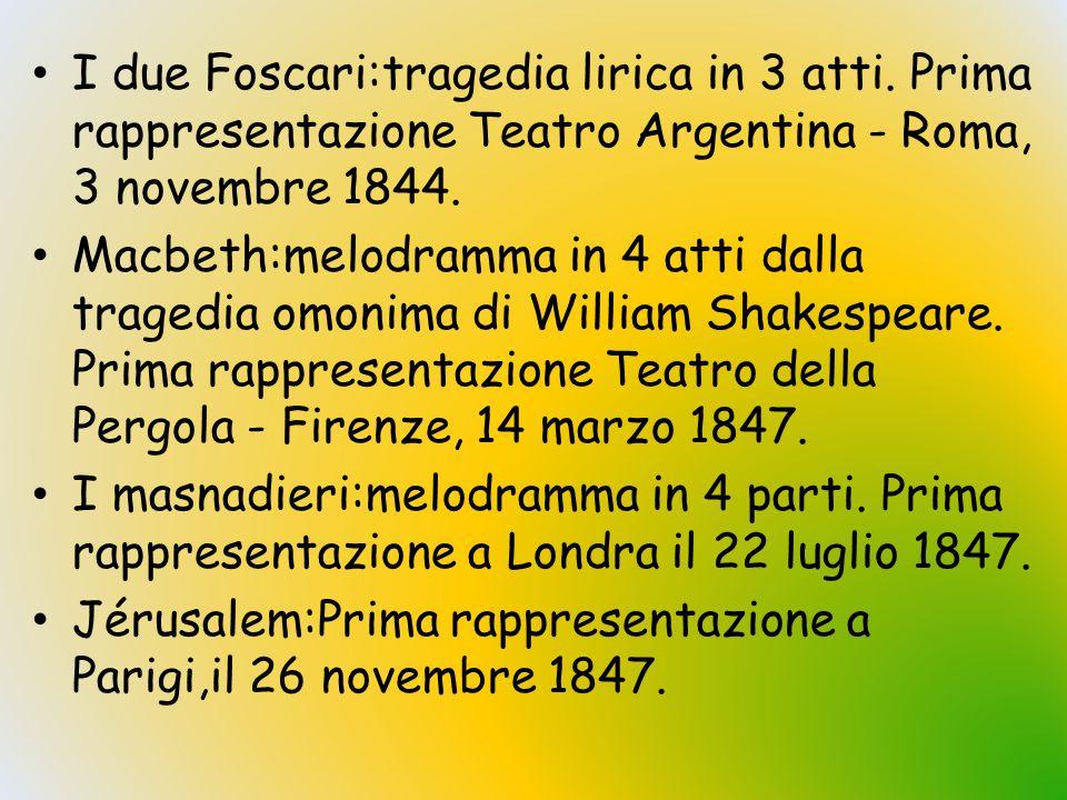 I due Foscari:tragedia lirica in 3 atti. Prima rappresentazione Teatro Argentina - Roma, 3 novembre 1844. Macbeth:melodramma in 4 atti dalla tragedia