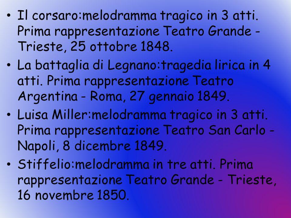 Il corsaro:melodramma tragico in 3 atti. Prima rappresentazione Teatro Grande - Trieste, 25 ottobre 1848. La battaglia di Legnano:tragedia lirica in 4