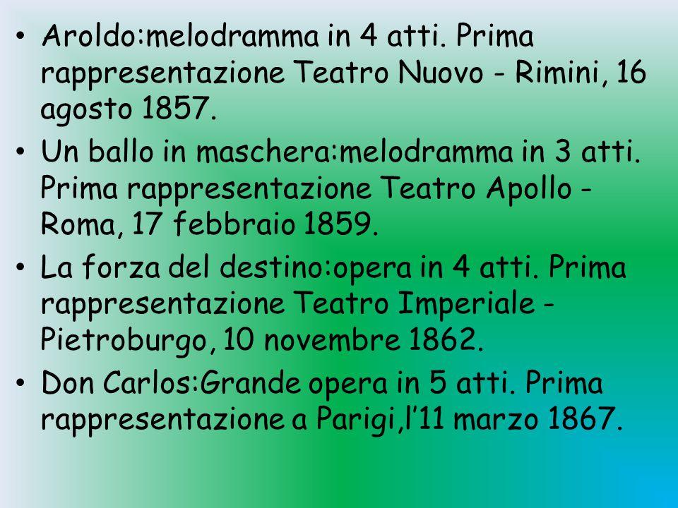 Aroldo:melodramma in 4 atti. Prima rappresentazione Teatro Nuovo - Rimini, 16 agosto 1857. Un ballo in maschera:melodramma in 3 atti. Prima rappresent