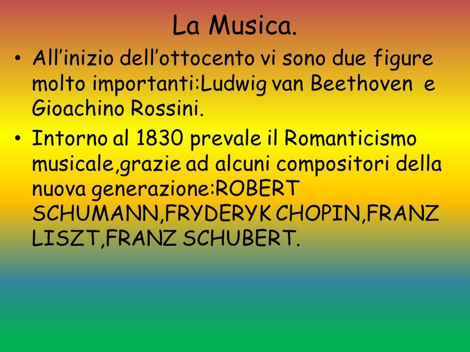 La Musica. All'inizio dell'ottocento vi sono due figure molto importanti:Ludwig van Beethoven e Gioachino Rossini. Intorno al 1830 prevale il Romantic