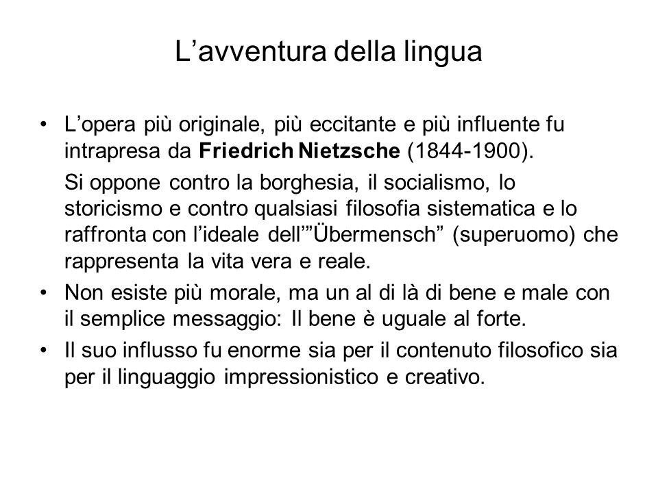 L'avventura della lingua L'opera più originale, più eccitante e più influente fu intrapresa da Friedrich Nietzsche (1844-1900). Si oppone contro la bo