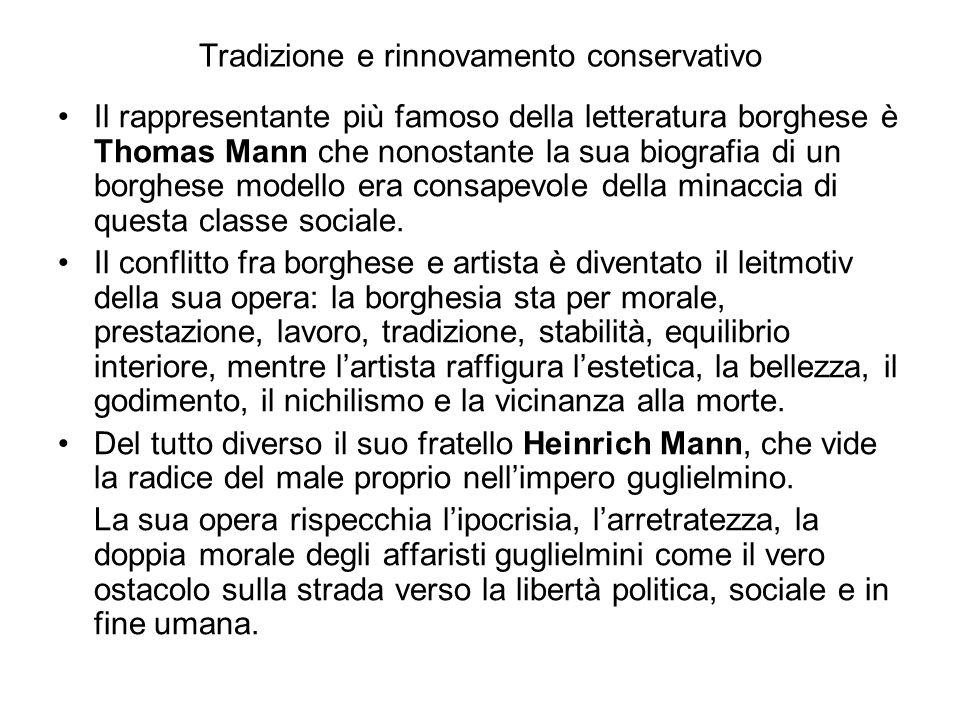 Tradizione e rinnovamento conservativo Il rappresentante più famoso della letteratura borghese è Thomas Mann che nonostante la sua biografia di un borghese modello era consapevole della minaccia di questa classe sociale.