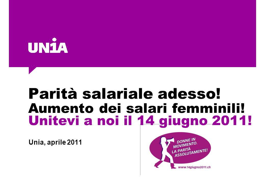 Parità salariale adesso. Unia, aprile 2011 Aumento dei salari femminili.