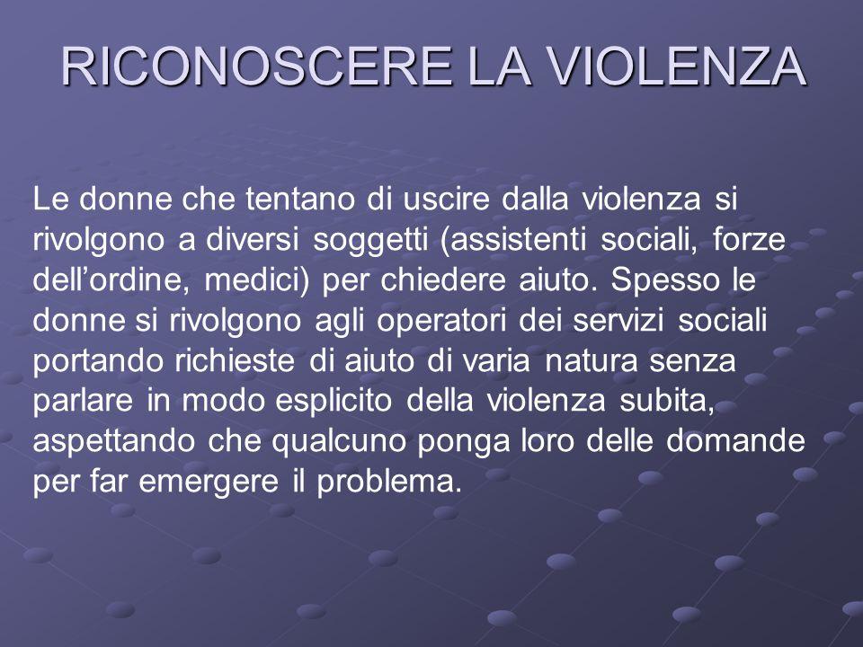 RICONOSCERE LA VIOLENZA Le donne che tentano di uscire dalla violenza si rivolgono a diversi soggetti (assistenti sociali, forze dell'ordine, medici) per chiedere aiuto.