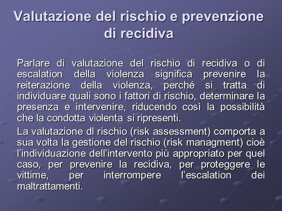 Valutazione del rischio e prevenzione di recidiva Parlare di valutazione del rischio di recidiva o di escalation della violenza significa prevenire la