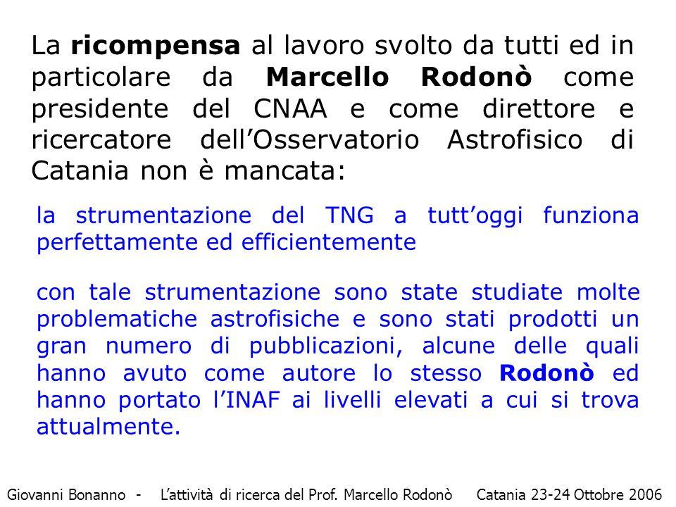 La ricompensa al lavoro svolto da tutti ed in particolare da Marcello Rodonò come presidente del CNAA e come direttore e ricercatore dell'Osservatorio