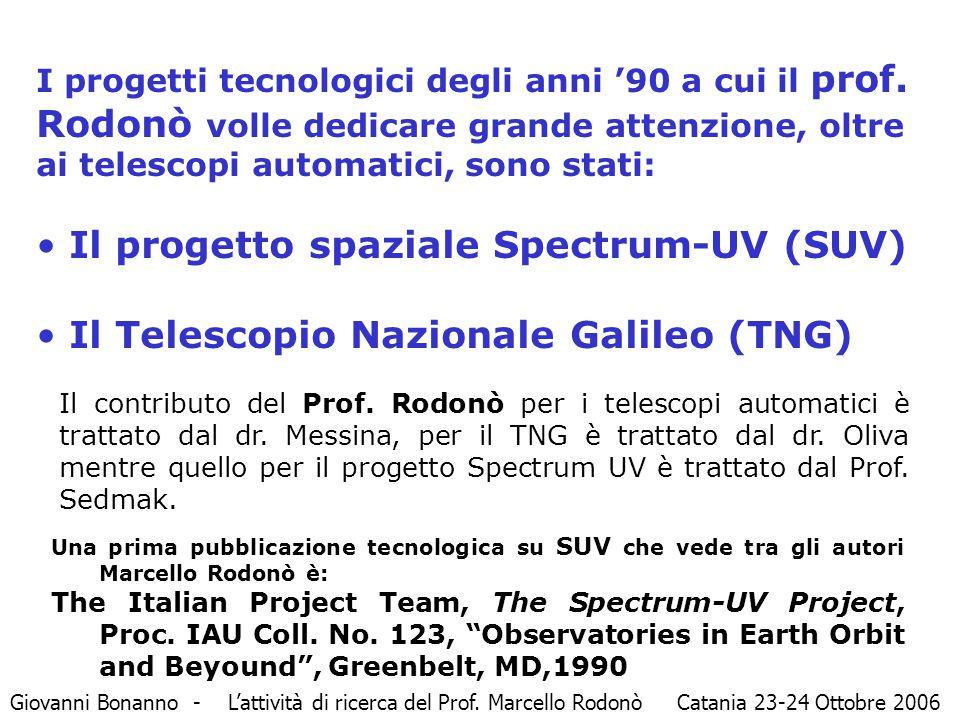 I progetti tecnologici degli anni '90 a cui il prof. Rodonò volle dedicare grande attenzione, oltre ai telescopi automatici, sono stati: Il progetto s