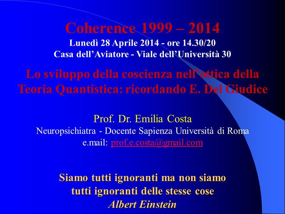 Coherence 1999 – 2014 Lunedì 28 Aprile 2014 - ore 14.30/20 Casa dell'Aviatore - Viale dell'Università 30 Lo sviluppo della coscienza nell'ottica della