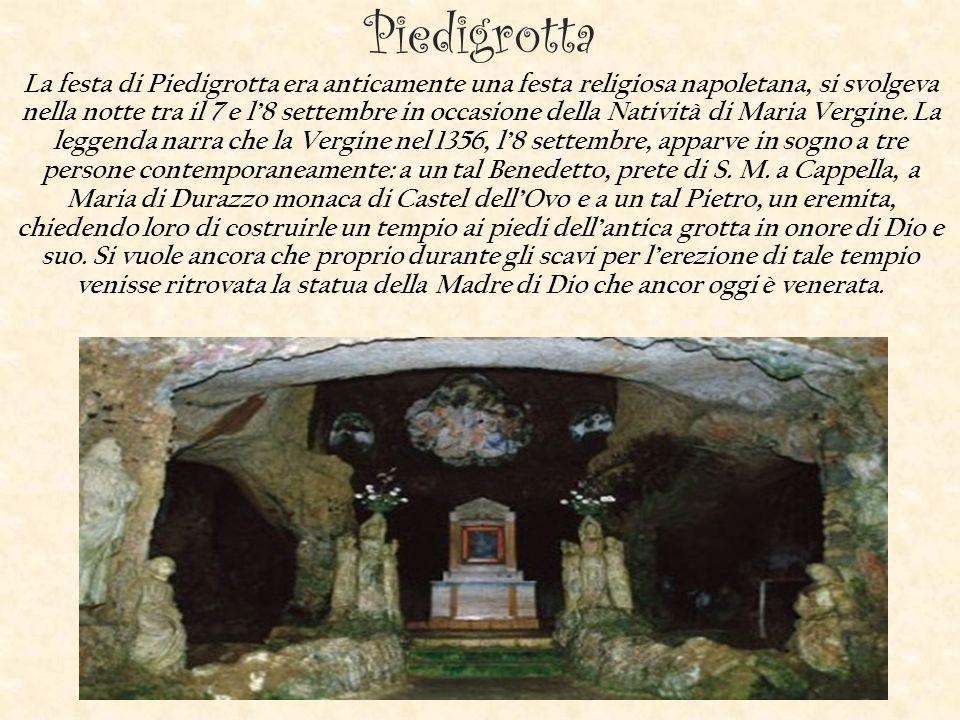 Piedigrotta La festa di Piedigrotta era anticamente una festa religiosa napoletana, si svolgeva nella notte tra il 7 e l'8 settembre in occasione dell