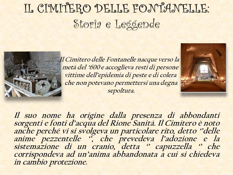 IL CIMITERO DELLE FONTANELLE: Storia e Leggende Il suo nome ha origine dalla presenza di abbondanti sorgenti e fonti d'acqua del Rione Sanità. Il Cimi