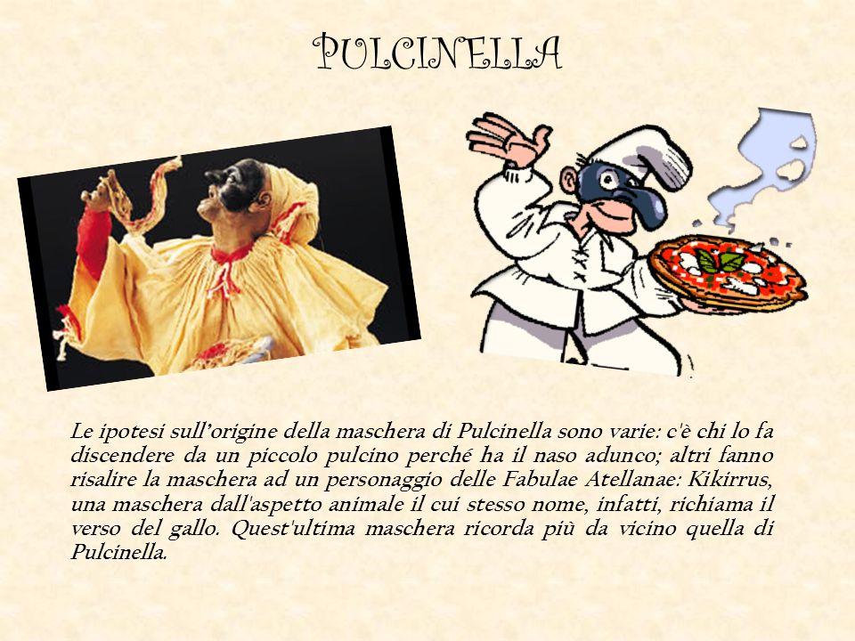 Le ipotesi sull'origine della maschera di Pulcinella sono varie: c'è chi lo fa discendere da un piccolo pulcino perché ha il naso adunco; altri fanno