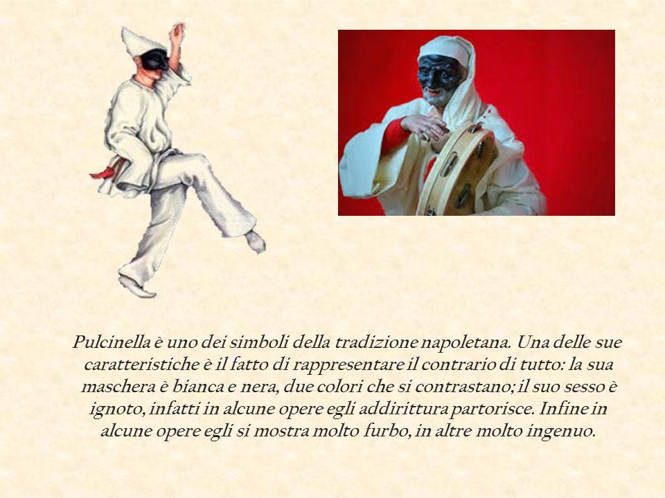 Pulcinella è uno dei simboli della tradizione napoletana. Una delle sue caratteristiche è il fatto di rappresentare il contrario di tutto: la sua masc