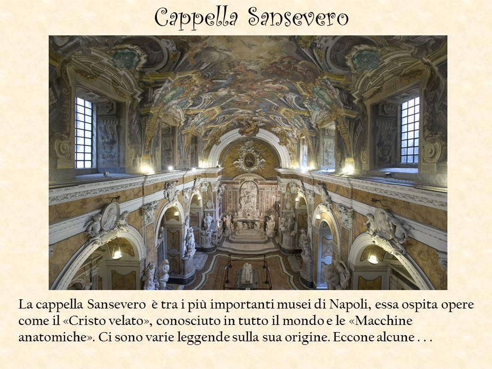 Cappella Sansevero La cappella Sansevero è tra i più importanti musei di Napoli, essa ospita opere come il «Cristo velato», conosciuto in tutto il mondo e le «Macchine anatomiche».
