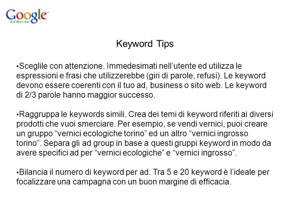 Keyword Tips Sceglile con attenzione. Immedesimati nell'utente ed utilizza le espressioni e frasi che utilizzerebbe (giri di parole, refusi). Le keywo