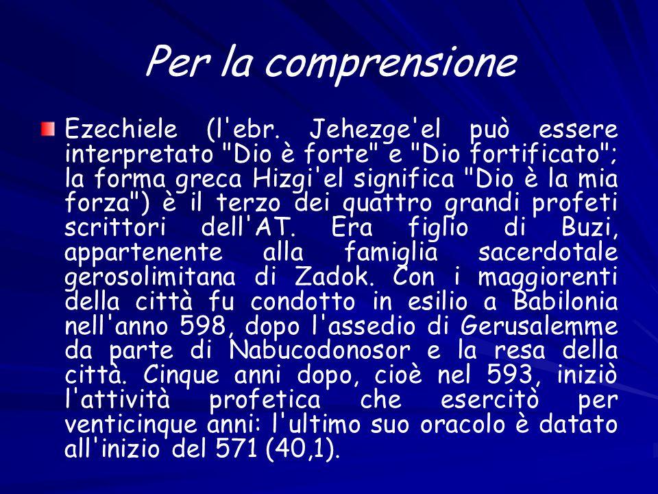 Per la comprensione La prima visione di Ezechiele presenta quattro animali e il carro (ebr.
