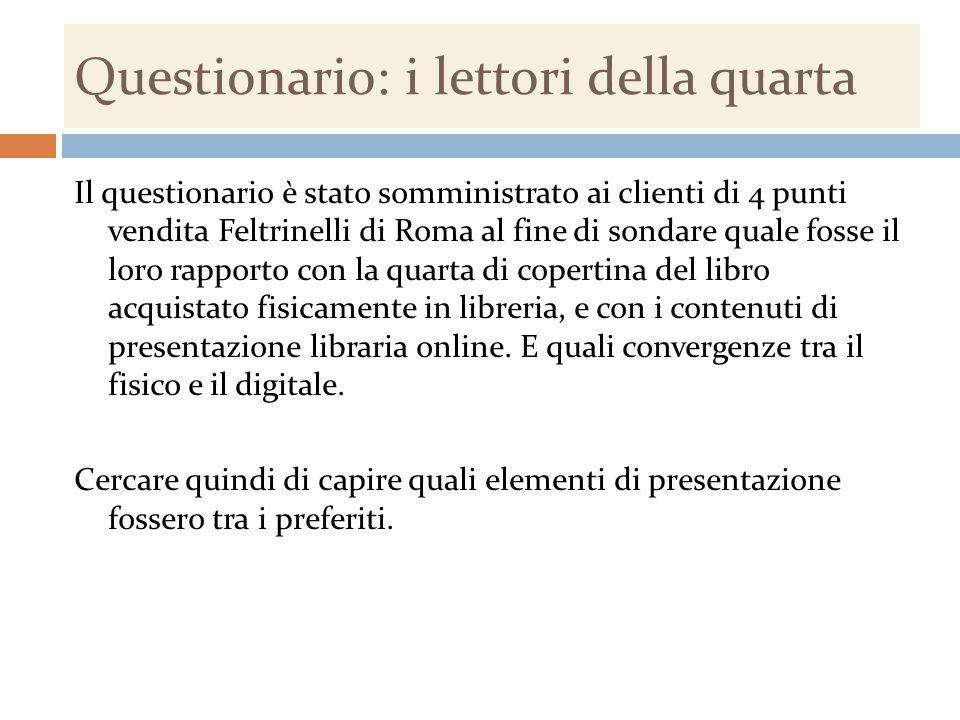 Questionario: i lettori della quarta Il questionario è stato somministrato ai clienti di 4 punti vendita Feltrinelli di Roma al fine di sondare quale