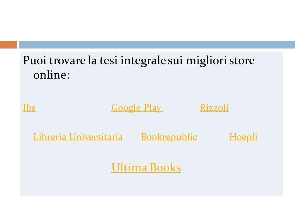 Puoi trovare la tesi integrale sui migliori store online: IbsGoogle Play Rizzoli Libreria UniversitariaLibreria Universitaria Bookrepublic HoepliBookrepublicHoepli Ultima Books