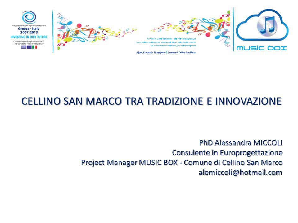 CELLINO SAN MARCO TRA TRADIZIONE E INNOVAZIONE PhD Alessandra MICCOLI Consulente in Europrogettazione Project Manager MUSIC BOX - Comune di Cellino San Marco alemiccoli@hotmail.com