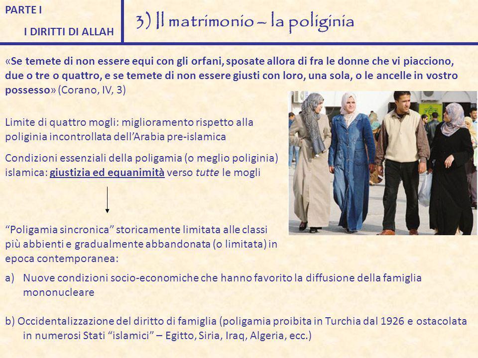 PARTE I I DIRITTI DI ALLAH 3) Il matrimonio – la poliginia «Se temete di non essere equi con gli orfani, sposate allora di fra le donne che vi piaccio
