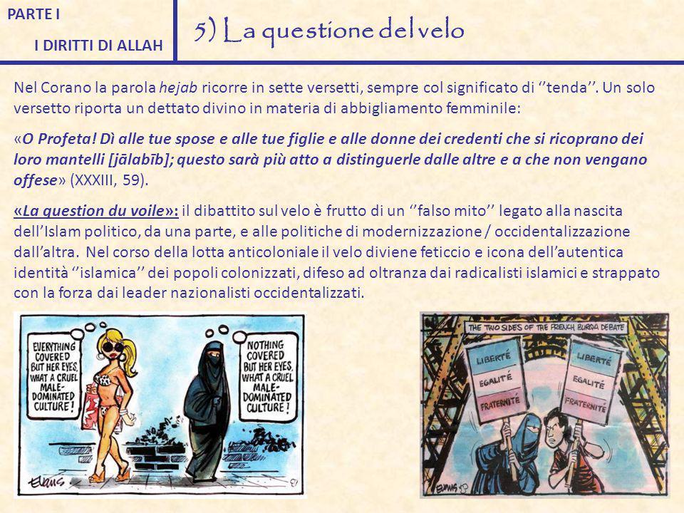 PARTE I I DIRITTI DI ALLAH 5) La questione del velo Nel Corano la parola hejab ricorre in sette versetti, sempre col significato di ''tenda''. Un solo