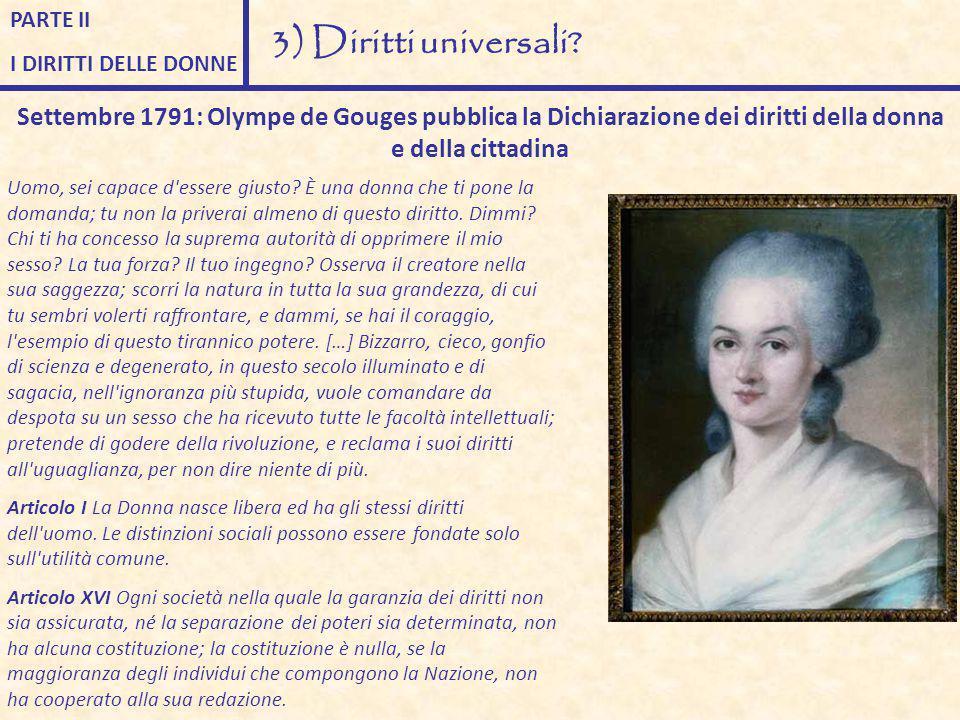 PARTE II I DIRITTI DELLE DONNE 3) Diritti universali? Settembre 1791: Olympe de Gouges pubblica la Dichiarazione dei diritti della donna e della citta