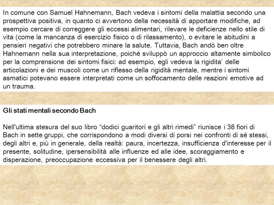 In comune con Samuel Hahnemann, Bach vedeva i sintomi della malattia secondo una prospettiva positiva, in quanto ci avvertono della necessità di appor