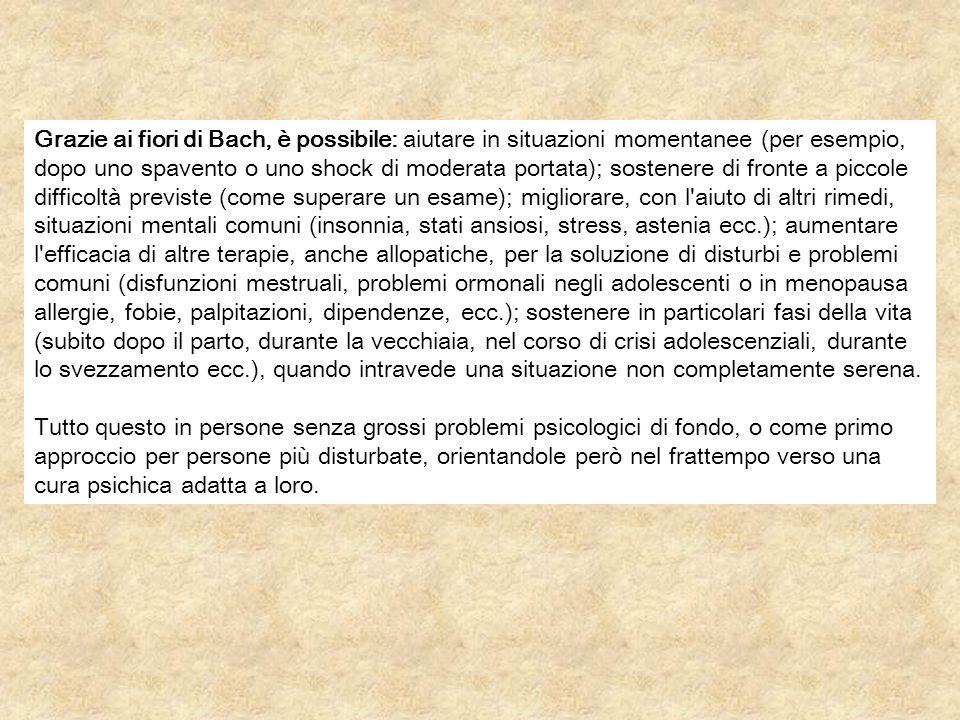 Grazie ai fiori di Bach, è possibile: aiutare in situazioni momentanee (per esempio, dopo uno spavento o uno shock di moderata portata); sostenere di