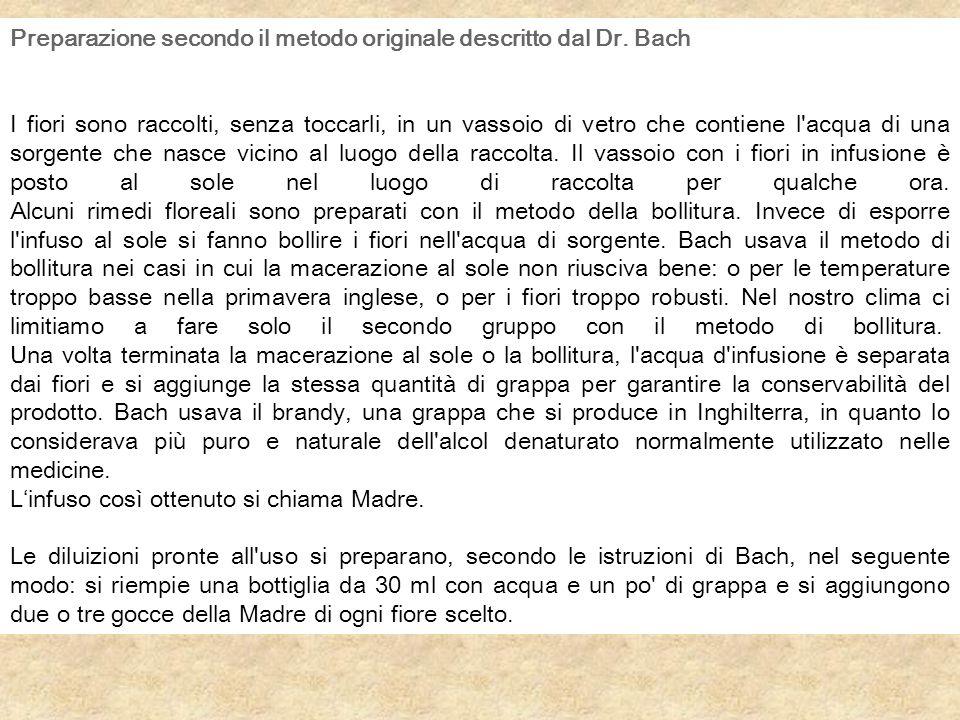 Preparazione secondo il metodo originale descritto dal Dr. Bach I fiori sono raccolti, senza toccarli, in un vassoio di vetro che contiene l'acqua di