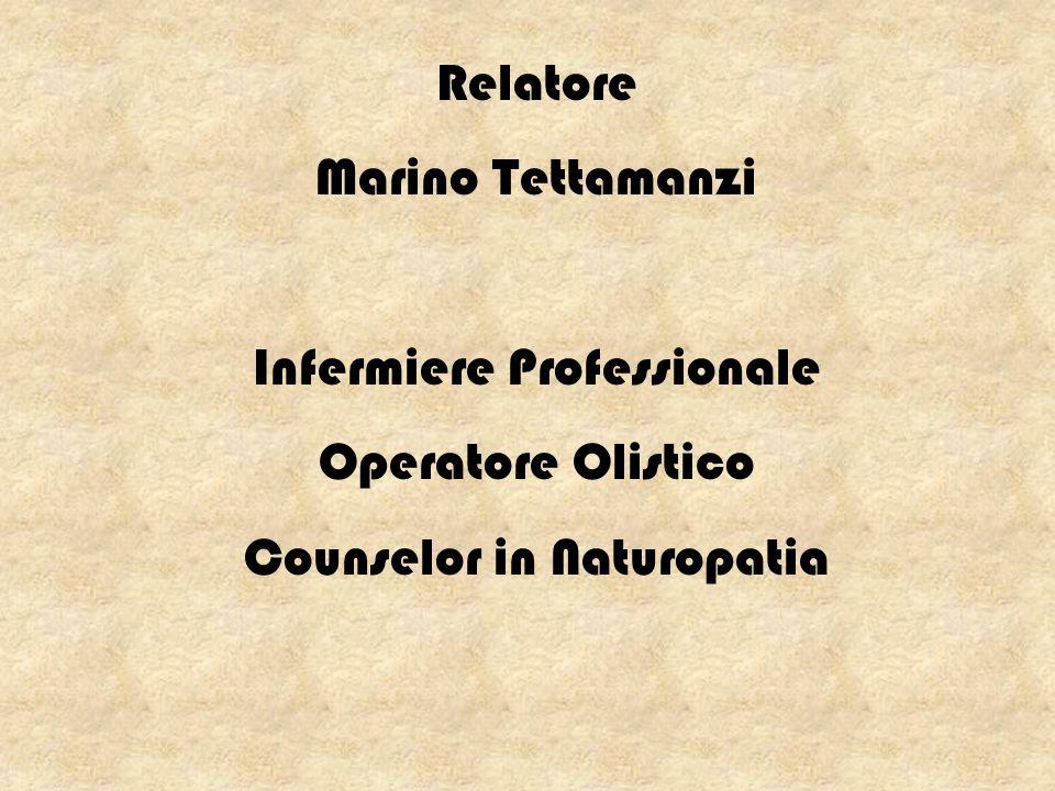 Relatore Marino Tettamanzi Infermiere Professionale Operatore Olistico Counselor in Naturopatia