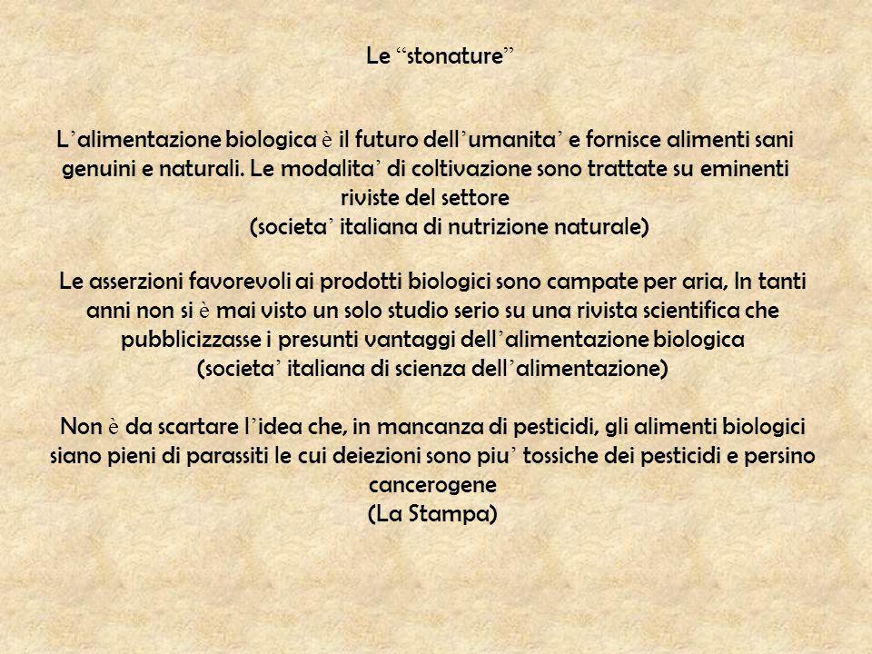 """Le """" stonature """" L ' alimentazione biologica è il futuro dell ' umanita ' e fornisce alimenti sani genuini e naturali. Le modalita ' di coltivazione s"""