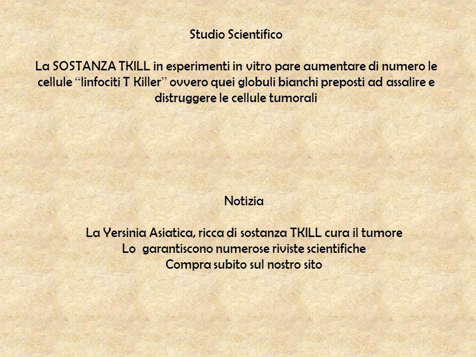 """Studio Scientifico La SOSTANZA TKILL in esperimenti in vitro pare aumentare di numero le cellule """" linfociti T Killer """" ovvero quei globuli bianchi pr"""