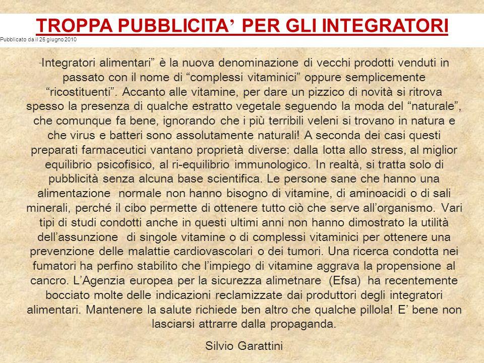 """TROPPA PUBBLICITA ' PER GLI INTEGRATORI Pubblicato da il 25 giugno 2010 """" Integratori alimentari"""" è la nuova denominazione di vecchi prodotti venduti"""