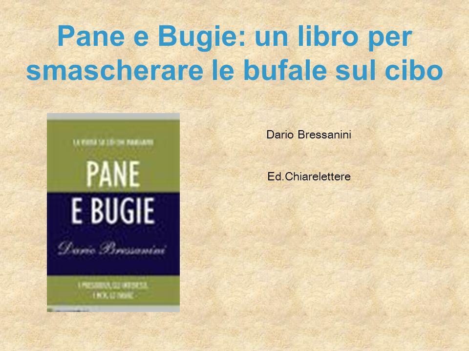 Pane e Bugie: un libro per smascherare le bufale sul cibo Dario Bressanini Ed.Chiarelettere