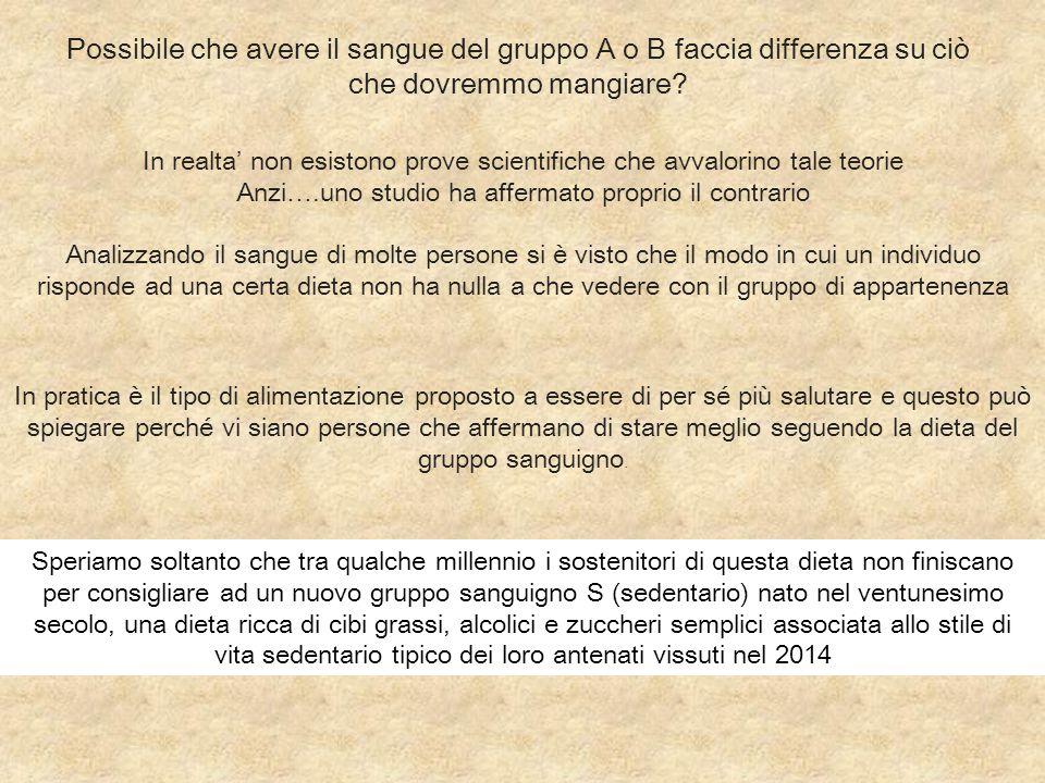 Possibile che avere il sangue del gruppo A o B faccia differenza su ciò che dovremmo mangiare? In realta' non esistono prove scientifiche che avvalori