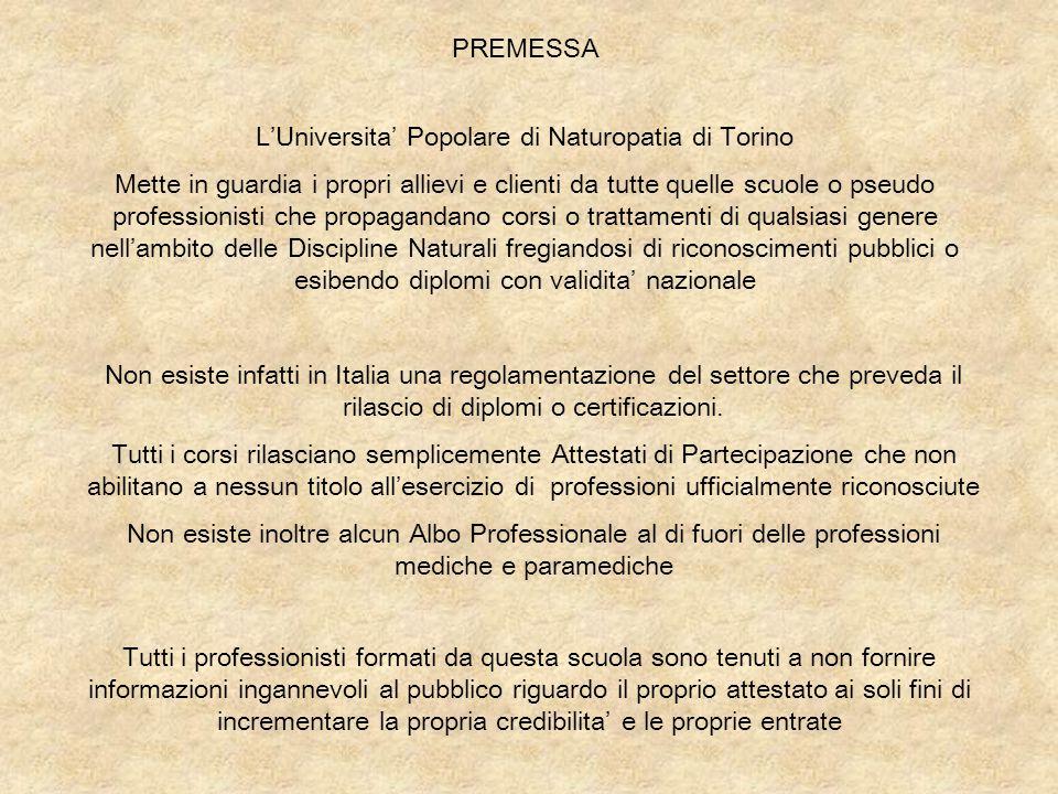 PREMESSA L'Universita' Popolare di Naturopatia di Torino Mette in guardia i propri allievi e clienti da tutte quelle scuole o pseudo professionisti ch