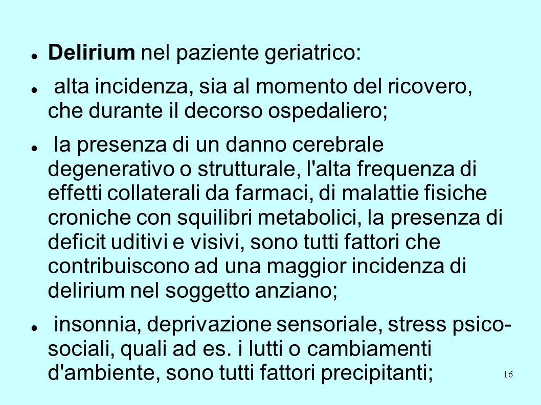 16 Delirium nel paziente geriatrico: alta incidenza, sia al momento del ricovero, che durante il decorso ospedaliero; la presenza di un danno cerebral
