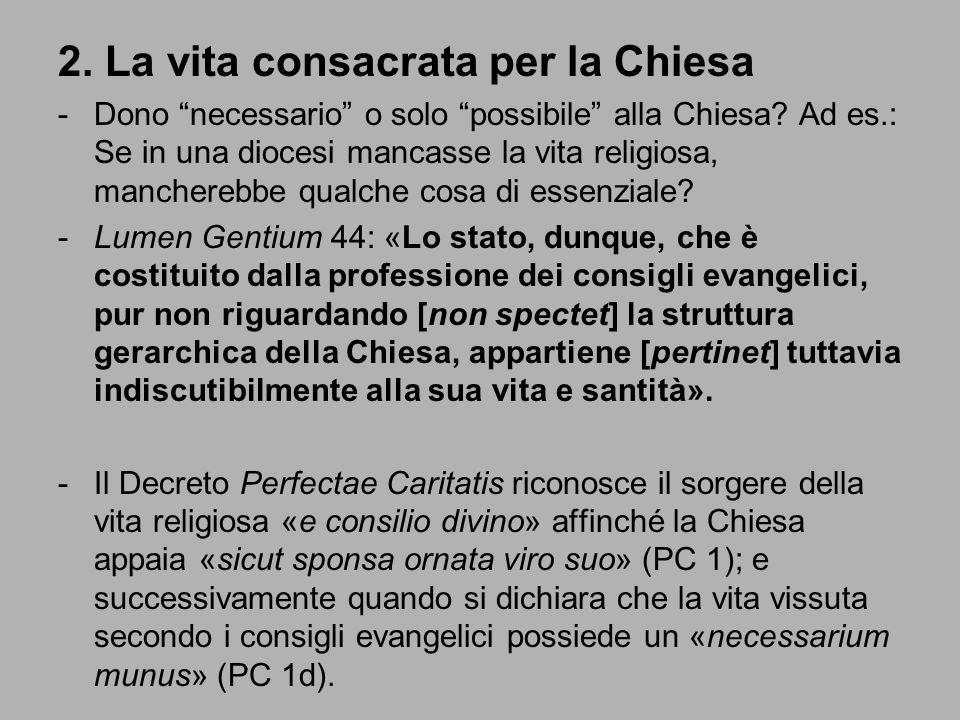 """2. La vita consacrata per la Chiesa -Dono """"necessario"""" o solo """"possibile"""" alla Chiesa? Ad es.: Se in una diocesi mancasse la vita religiosa, manchereb"""