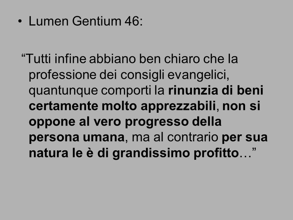"""Lumen Gentium 46: """"Tutti infine abbiano ben chiaro che la professione dei consigli evangelici, quantunque comporti la rinunzia di beni certamente molt"""