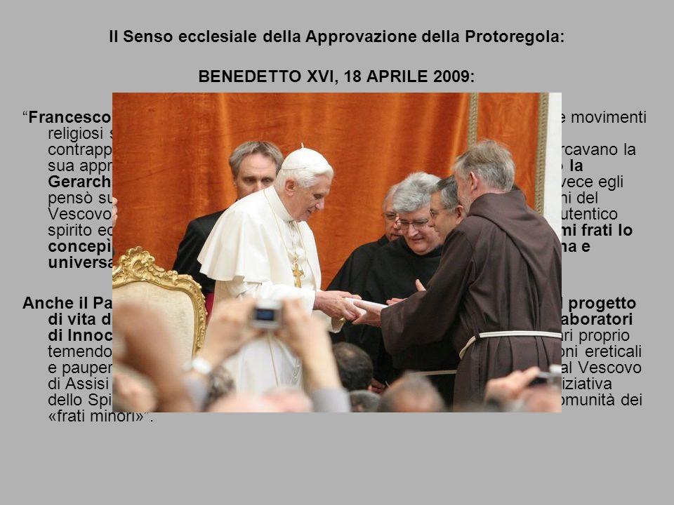 """Il Senso ecclesiale della Approvazione della Protoregola: BENEDETTO XVI, 18 APRILE 2009: """"Francesco avrebbe potuto anche non venire dal Papa. Molti gr"""