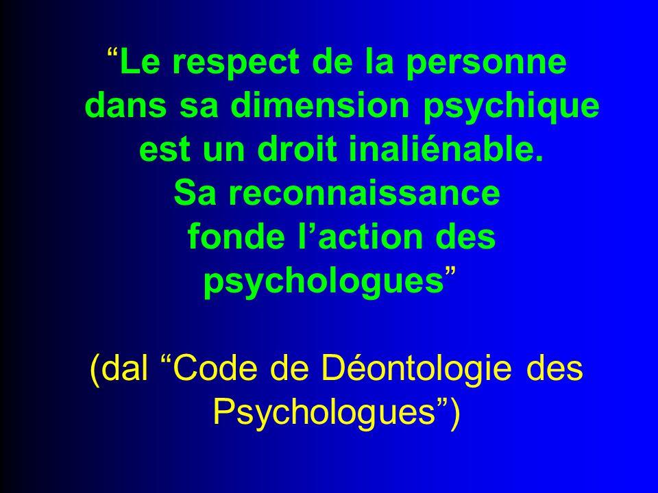 """""""Le respect de la personne dans sa dimension psychique est un droit inaliénable. Sa reconnaissance fonde l'action des psychologues"""" (dal """"Code de Déon"""