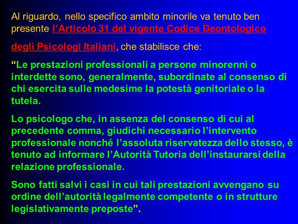 Al riguardo, nello specifico ambito minorile va tenuto ben presente l'Articolo 31 del vigente Codice Deontologico degli Psicologi Italiani, che stabil